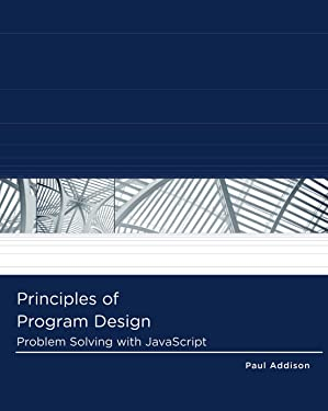 Principles of Program Design: Problem-Solving with JavaScript (Logic and Design)