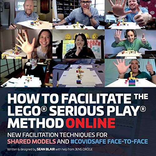 How to Facilitate the LEGO® Serious Play® Method Online: New Facilitation Techniques for Shared Models and #Covidsafe Face-To-Face