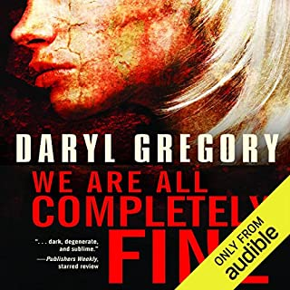 We Are All Completely Fine                   By:                                                                                                                                 Daryl Gregory                               Narrated by:                                                                                                                                 Tavia Gilbert                      Length: 4 hrs and 14 mins     130 ratings     Overall 4.1
