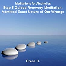 Step 5 Guided Recovery Meditation: Admitted Exact Nature of Our Wrongs