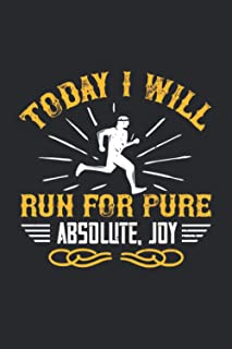 Today I Will Run For Pure, Absolute, Joy: Perfect All-Purpose Running Graphing Notebook for Lab Notes, Note, Drawing, Writ...