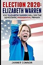 Election 2020: Elizabeth Warren: Why Elizabeth Warren Will Win the Democratic Presidential Primary