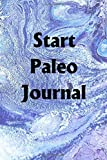 Start Paleo Journal: Use the Start Paleo Journal to help you reach your