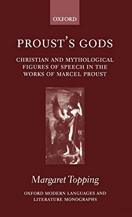 Proust's Gods: Christian and Mythological Figures of Speech in the Works of Marcel Proust
