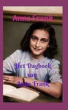 Het Dagboek van Anne Frank: Een meisje dat in haar intieme dagboek vertelt wat ze heeft meegemaakt in de tijdens de Tweede...