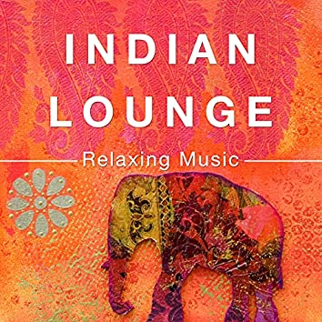 Indian Lounge - Relaxing Music for your Six Senses