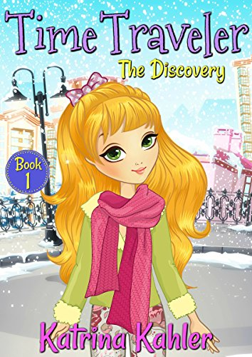 Time Traveler - Book 1 - The Discovery: Books for Girls aged 9-12