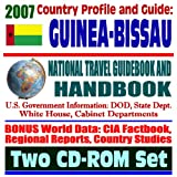 2007 Country Profile and Guide to Guinea-Bissau - National Travel Guidebook and Handbook - Business, USAID, Trade, Agriculture (Two CD-ROM Set)