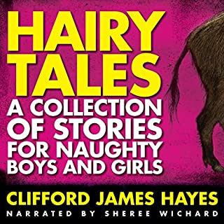 Hairy Tales     A Collection of Stories for Naughty Boys and Girls              By:                                                                                                                                 Clifford James Hayes                               Narrated by:                                                                                                                                 Sheree Wichard                      Length: 3 hrs and 15 mins     9 ratings     Overall 4.2