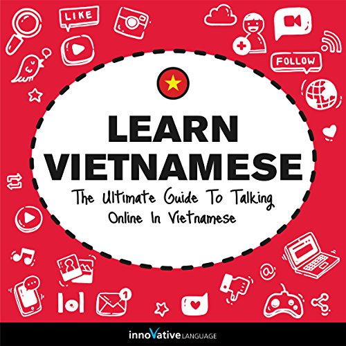 Learn Vietnamese: The Ultimate Guide to Talking Online in Vietnamese audiobook cover art