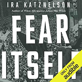 Fear Itself     The New Deal and the Origins of Our Time              By:                                                                                                                                 Ira Katznelson                               Narrated by:                                                                                                                                 Scott Brick                      Length: 22 hrs and 35 mins     102 ratings     Overall 4.2