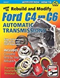 How to Rebuild and Modify Ford C4 and C6 Automatic Transmissions: Includes Complete