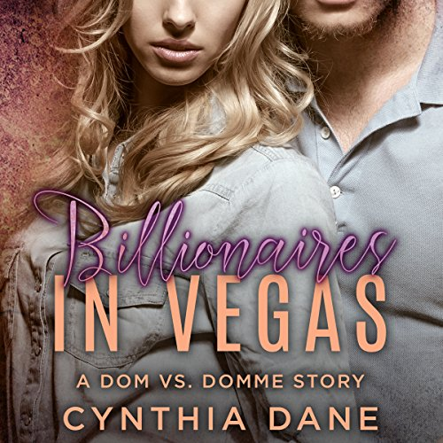 Billionaires in Vegas     A Dom Vs. Domme Story              By:                                                                                                                                 Cynthia Dane                               Narrated by:                                                                                                                                 Reagan West                      Length: 4 hrs and 13 mins     Not rated yet     Overall 0.0