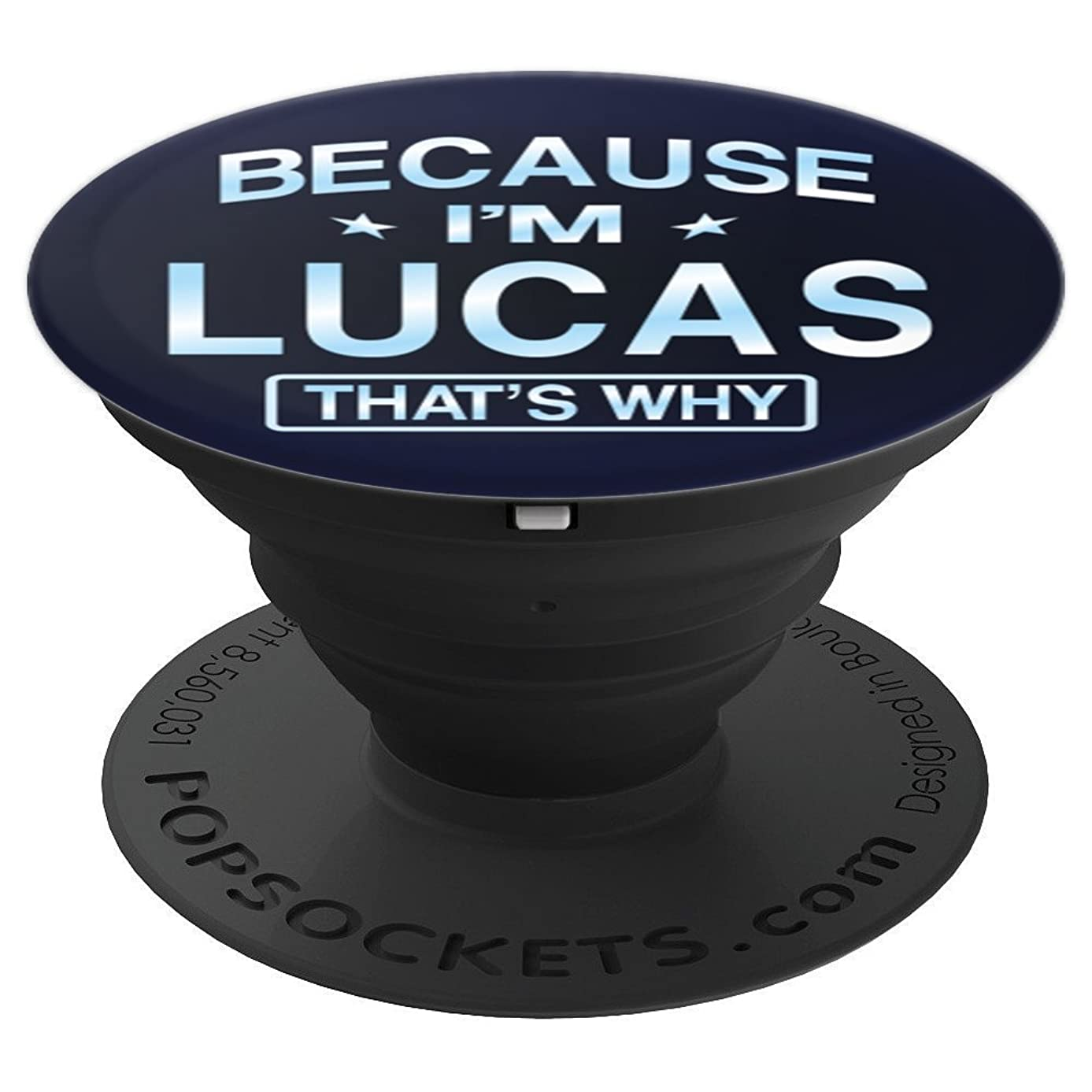 Because I'm Lucas Funny Novelty Men Gifts Name Pop Socket - PopSockets Grip and Stand for Phones and Tablets