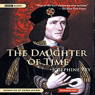The Daughter of Time                   By:                                                                                                                                 Josephine Tey                               Narrated by:                                                                                                                                 Derek Jacobi                      Length: 5 hrs and 19 mins     529 ratings     Overall 4.2