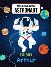 Write & Draw Journal Astronaut Explorer Arthur: Outer Space Primary Composition Notebook Kindergarten - 2nd Grade Boys Personalized Gift for Arthur