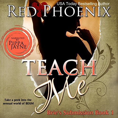 Teach Me     Brie's Submission, Book 1              By:                                                                                                                                 Red Phoenix                               Narrated by:                                                                                                                                 Pippa Jayne                      Length: 7 hrs and 10 mins     59 ratings     Overall 4.6