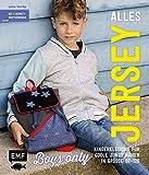 Alles Jersey - Boys only: Kinderkleidung für coole Jungs nähen: Alle Modelle in Größe 92-128 - Mit 4 Schnittmusterbogen