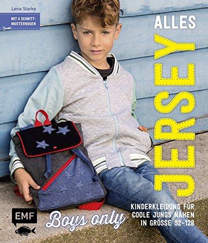 Alles Jersey – Boys only: Kinderkleidung für coole Jungs nähen: Alle Modelle in Größe 92-128 - Mit 4 Schnittmusterbogen