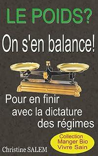 Le Poids, on s'en balance!: Pour en finir avec la dictature des Régimes. (Collection Manger Bio Vivre Sain) (French Edition)
