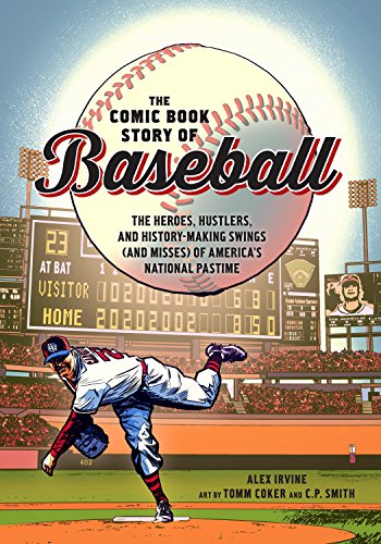 The Comic Book Story of Baseball: The Heroes, Hustlers, and...