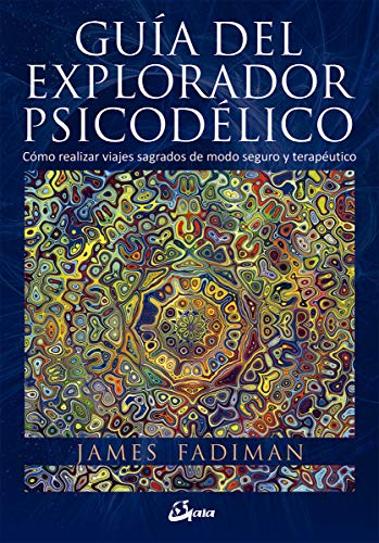 Guía del explorador psicodélico. Cómo realizar viajes sagrados de modo seguro y terapéutico (Nagual)