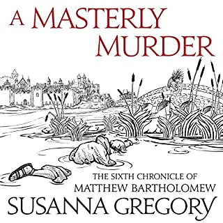 A Masterly Murder     The Sixth Chronicle of Matthew Bartholomew              By:                                                                                                                                 Susanna Gregory                               Narrated by:                                                                                                                                 David Thorpe                      Length: 18 hrs and 23 mins     7 ratings     Overall 4.3