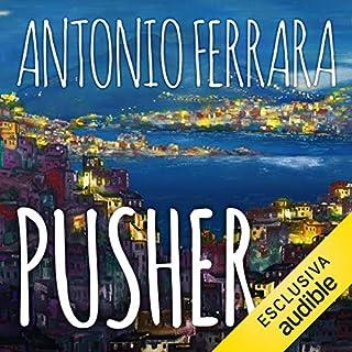 Pusher                   Di:                                                                                                                                 Antonio Ferrara                               Letto da:                                                                                                                                 Dario Sansalone                      Durata:  2 ore e 5 min     14 recensioni     Totali 4,5