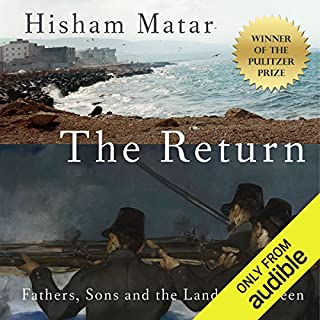 The Return     Fathers, Sons and the Land in Between              By:                                                                                                                                 Hisham Matar                               Narrated by:                                                                                                                                 Hisham Matar                      Length: 8 hrs and 49 mins     610 ratings     Overall 4.3