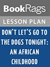 Lesson Plans Don't Let's Go to the Dogs Tonight: An African Childhood