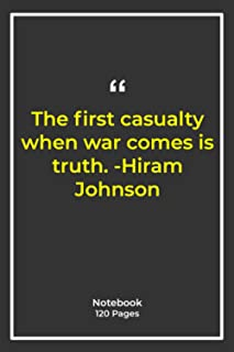 The first casualty when war comes is truth. -Hiram Johnson: Notebook Gift with truth Quotes| Notebook Gift |Notebook For H...