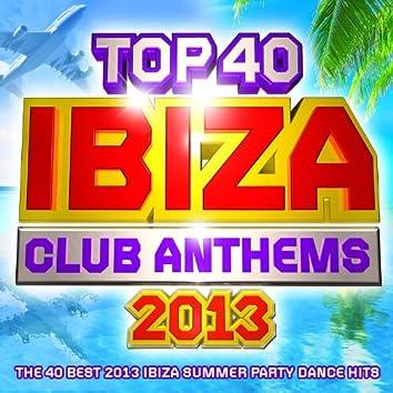 Top 40 Ibiza Club Anthems 2013 - The 40 Best Ibiza Summer Party Dance Hits - Plus Bonus VIP Mix