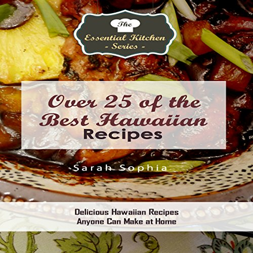 Over 25 of the Best Hawaiian Recipes: Delicious Hawaiian Recipes Anyone Can Make at Home  By  cover art