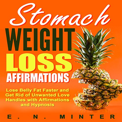 Stomach Weight Loss Affirmations     Lose Belly Fat Faster and Get Rid of Unwanted Love Handles with Affirmations and Hypnosis              By:                                                                                                                                 E. N. Minter                               Narrated by:                                                                                                                                 InnerPeace Productions                      Length: 1 hr and 9 mins     Not rated yet     Overall 0.0