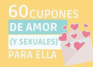 60 CUPONES DE AMOR (Y Sexuales) PARA ELLA: Vales Picantes y Románticos para Regalar en San Valentín, Aniversario, Cumpleañ...