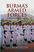Burma's Armed Forces: Power without Glory