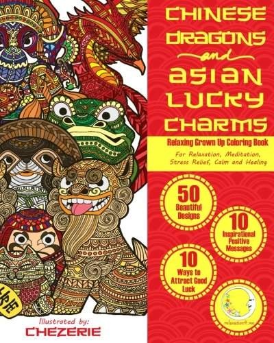 RELAXING Grown Up Coloring Book: Chinese Dragons and Asian Lucky Charms
