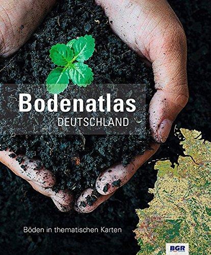Bodenatlas Deutschland: Böden in thematischen Karten (Monographien von BGR und LBEG)