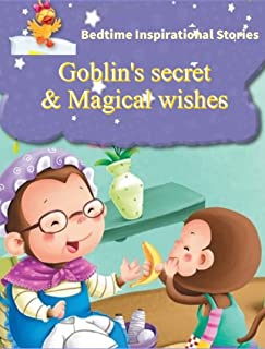 Bedtime Inspirational Stories: Goblin's secret and Magical Wishes (Motivational and Inspirational Stories For Children of ...