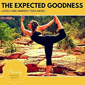 The Expected Goodness - Lovely And Ambient Yoga Music