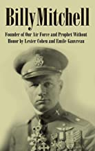 Billy Mitchell (Annotated): Founder of Our Air Force and Prophet Without Honor