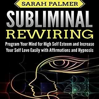 Subliminal Rewiring: Program Your Mind for High Self Esteem and Increase Your Self Love Easily with Affirmations and Hypnosis cover art
