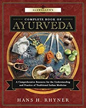 Llewellyn's Complete Book of Ayurveda: A Comprehensive Resource for the Understanding & Practice of Traditional Indian Medicine (Llewellyn's Complete Book Series 9)