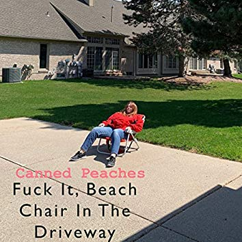 Fuck It, Beach Chair in the Driveway