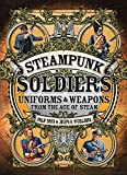 Steampunk Soldiers: Uniforms & Weapons from the Age of Steam (Dark Osprey)