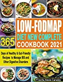 Low-FODMAP Diet New Complete Cookbook 2021: 365 Days of Healthy & Gut-Friendly Recipes to Manage IBS and Other Digestive Disorders (English Edition)
