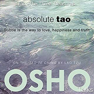 Absolute Tao     Subtle Is the Way to Love, Happiness and Truth               By:                                                                                                                                 OSHO                               Narrated by:                                                                                                                                 OSHO                      Length: 15 hrs and 15 mins     15 ratings     Overall 4.8