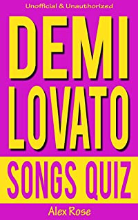 DEMI LOVATO SONGS QUIZ Book: 96 Q&A about songs from all DEMI LOVATO albums - DON'T FORGET, HERE WE GO AGAIN, UNBROKEN and DEMI Included! (FUN QUIZZES & BOOKS FOR TEENS)