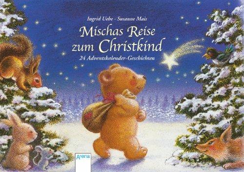 Mischas Reise zum Christkind: 24 Adventskalender-Geschichten. Ein Adventskalender zum Aufstellen. Ab 3 Jahren