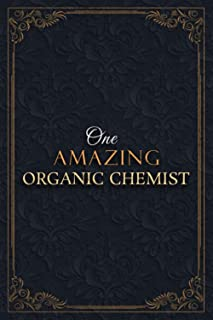 Organic Chemist Notebook Planner - One Amazing Organic Chemist Job Title Working Cover Checklist Journal: 5.24 x 22.86 cm,...